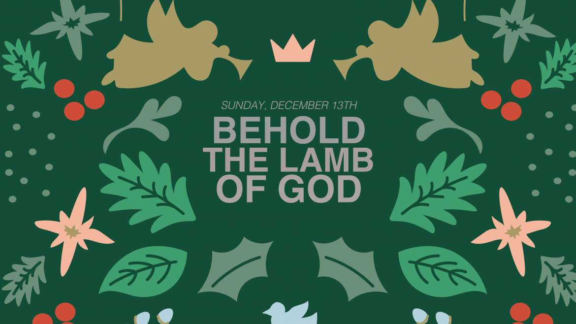 Behold The Lamb of God Christmas Program – Dec. 13th